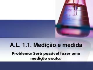 A.L. 1.1. Medição e medida