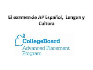 El  examen  de AP  Español ,   Lengua  y  Cultura