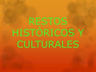 RESTOS HISTÓRICOS Y CULTURALES