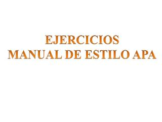 EJERCICIOS MANUAL DE ESTILO APA