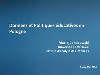 Données et  Politiques  éducatives en Pologne Maciej Jakubowski Université de Varsovie