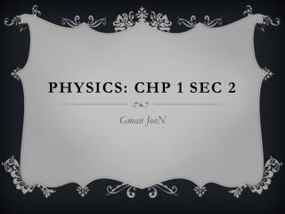 Physics:  Chp  1 Sec 2