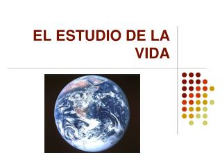 EL ESTUDIO DE LA VIDA