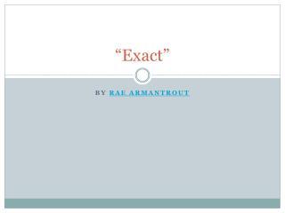 """""""Exact"""""""