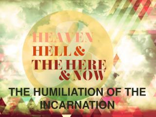 THE HUMILIATION OF THE INCARNATION