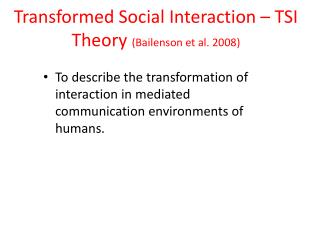Transformed Social Interaction – TSI Theory  ( Bailenson  et al. 2008)