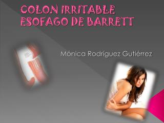 COLON IRRITABLE ESOFAGO DE BARRETT