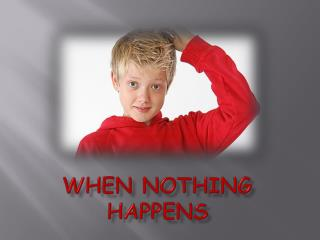 When nothing happens