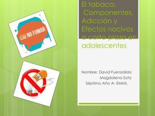 El tabaco:  Componentes, Adicción y Efectos  nocivos  a corto plazo en adolescentes