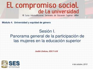 Sesión  I. Panorama  general de la participación de las mujeres en la educación superior