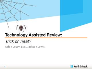 Technology Assisted Review:  Trick or Treat? Ralph  Losey , Esq., Jackson Lewis