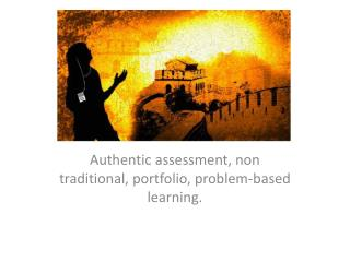 Authentic assessment, non traditional, portfolio, problem-based learning.