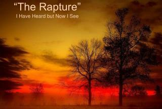 """The Rapture"" I Have Heard but Now I See"
