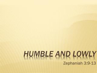 Humble and Lowly