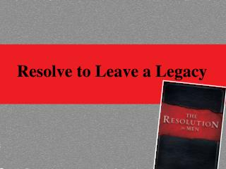 Resolve to Leave a Legacy