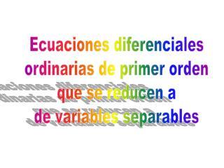 Ecuaciones diferenciales ordinarias de primer orden que se reducen a de variables separables