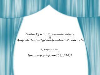 Centro Espírita Humildade e Amor & Grupo de Teatro Espírita Humberto Cavalcante Apresentam...