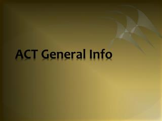 ACT General Info