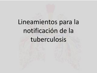 Lineamientos para la notificación de la tuberculosis