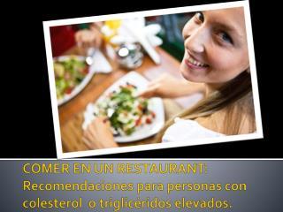 COMER EN UN RESTAURANT:  Recomendaciones para personas con colesterol  o triglic�ridos elevados.