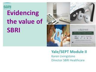 Yale/SEPT Module  II Karen Livingstone  Director SBRI Healthcare