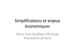 Simplifications et enjeux économiques