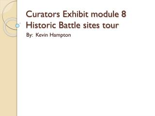 Curators Exhibit module 8 Historic Battle sites tour