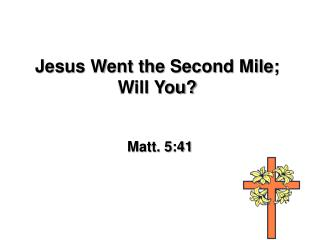 Jesus Went the Second Mile; Will You?