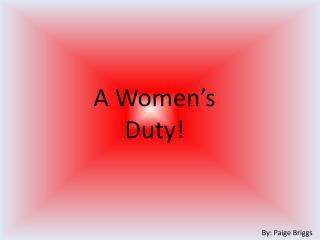 A Women's Duty!