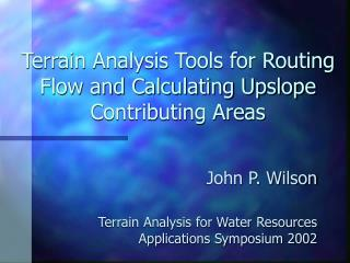 Terrain Analysis Tools for Routing Flow and Calculating Upslope ...