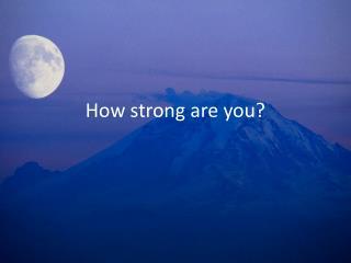 How strong ar e you?