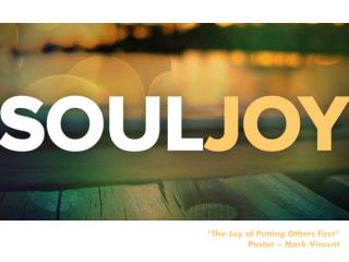 """""""The Joy of Putting Others First""""  Pastor – Mark Vincent"""