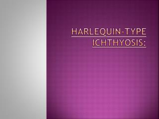 Harlequin-type  ichthyosis :