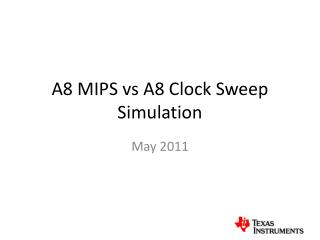 A8 MIPS vs A8 Clock Sweep Simulation