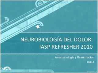 NEUROBIOLOGÍA DEL DOLOR: IASP REFRESHER 2010