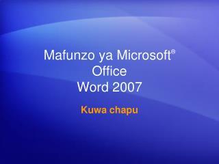 Mafunzo ya Microsoft ® Office Word 2007