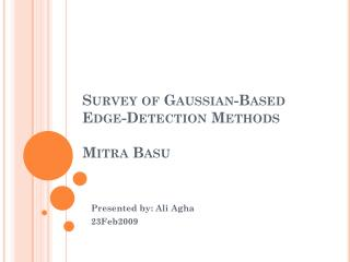 Survey of Gaussian-Based Edge-Detection Methods Mitra Basu