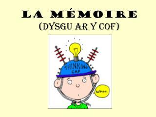 La  mémoire ( Dysgu ar  y  cof )