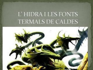 L'  HIDRA I LES FONTS TERMALS DE CALDES