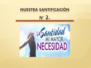 NUESTRA SANTIFICACIÓN N°  2.