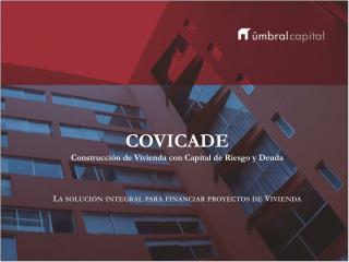 COVICADE Construcción de Vivienda con Capital  de  Riesgo y Deuda