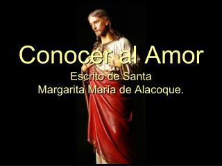 Conocer al Amor Escrito de Santa  Margarita María de Alacoque.