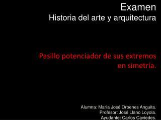 Examen Historia del arte y arquitectura Pasillo potenciador de sus extremos e n simetría.