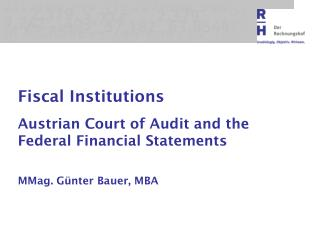 Fiscal Institutions Austrian Court  of  Audit  and the  Federal Financial Statements