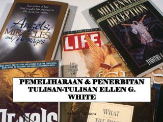 PEMELIHARAAN  &  PENERBITAN TULISAN‑TULISAN ELLEN G. WHITE