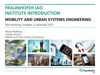 Fraunhofer IAO Institute  Introduction Mobility  and Urban Systems Engineering