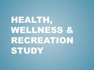Health, wellness & recreation study