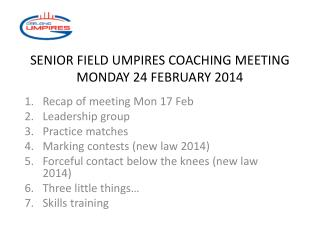 SENIOR FIELD UMPIRES COACHING MEETING MONDAY 24 FEBRUARY 2014