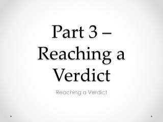 Part 3 � Reaching a Verdict