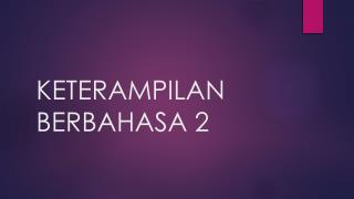 KETERAMPILAN BERBAHASA 2